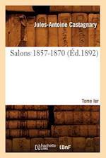 Salons.... Tome Ier. 1857-1870 (Ed.1892) af Jules-Antoine Castagnary