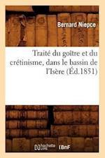 Traite Du Goitre Et Du Cretinisme, Dans Le Bassin de L'Isere (Ed.1851) af Niepce B., Bernard Niepce