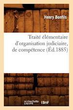 Traite Elementaire D'Organisation Judiciaire, de Competence (Ed.1885) af Bonfils H., Henry Bonfils