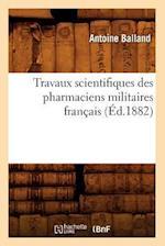 Travaux Scientifiques Des Pharmaciens Militaires Francais, (Ed.1882) af Antoine Balland, Balland a.