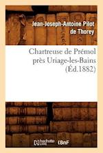 Chartreuse de Premol Pres Uriage-Les-Bains af Jean-Joseph-Antoine Pilot De Thorey, Jean Joseph Antoine Pilot De Thorey