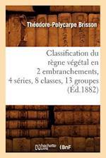 Classification Du Regne Vegetal En 2 Embranchements, 4 Series, 8 Classes, 13 Groupes (Ed.1882) af Brisson T. P., Theodore-Polycarpe Brisson