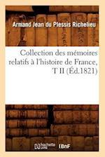 Collection Des Memoires Relatifs A L'Histoire de France, T II (Ed.1821) af Armand Jean Du Plessis Richelieu, Armand Jean Du Plessis Richelieu, Richelieu a. J.