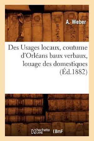 Des Usages Locaux, Coutume D'Orleans Baux Verbaux, Louage Des Domestiques, (Ed.1882) af Weber a., A. Weber