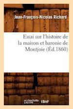 Essai Sur L'Histoire de La Maison Et Baronie de Montjoie (Ed.1860) af Jean-Francois-Nicolas Richard, Richard J. F. N.