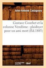 Gustave Courbet Et La Colonne Vendome af Jules-Antoine Castagnary
