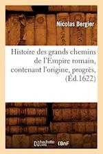 Histoire Des Grands Chemins de L'Empire Romain, Contenant L'Origine, Progres, af Nicolas Bergier