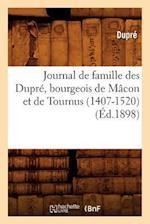 Journal de Famille Des Dupre, Bourgeois de Macon Et de Tournus (1407-1520) af Dupre
