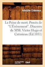 La Peine de Mort. Proces de L'Evenement. Discours de MM. Victor Hugo Et Cremieux (Ed.1851) af Adolphe Cremieux, Cremieux a.