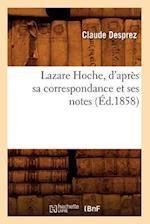 Lazare Hoche, D'Apres Sa Correspondance Et Ses Notes (Ed.1858) af Claude Desprez, Charles Desprez