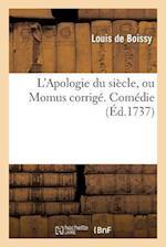 L'Apologie Du Siecle, Ou Momus Corrige. Comedie, de Plusieurs Scenes Du Meme Auteur af De Boissy-L, Louis De Boissy