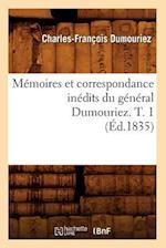 Memoires Et Correspondance Inedits Du General Dumouriez. T. 1 (Ed.1835) af Dumouriez C. F., Charles-Francois Dumouriez