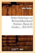 Notice Historique Sur Bertrand-Raymbaud Simiane, Baron de Gordes, ... (Ed.1859) af Jules Taulier, Taulier J.