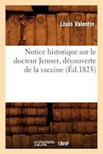 Notice Historique Sur Le Docteur Jenner, Decouverte de La Vaccine, (Ed.1823) af Valentin L., Louis Valentin