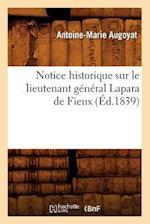 Notice Historique Sur Le Lieutenant General Lapara de Fieux (Ed.1839) af Augoyat a. M., Antoine-Marie Augoyat