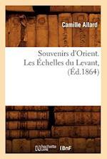 Souvenirs D'Orient. Les Echelles Du Levant, (Ed.1864) af Allard C., Camille Allard