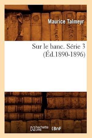 Sur Le Banc. Serie 3 (Ed.1890-1896) af Maurice Talmeyr, Talmeyr M.