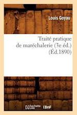 Traite Pratique de Marechalerie (3e Ed.) (Ed.1890) af Goyau L., Louis Goyau