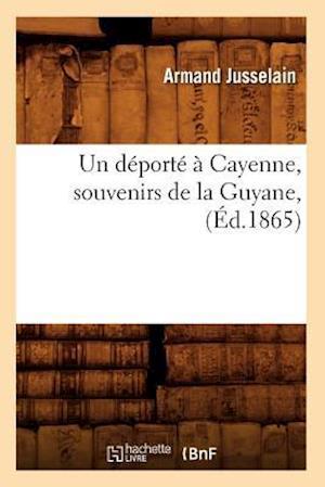 Un DePorte a Cayenne, Souvenirs de La Guyane, (Ed.1865) af Jusselain a., Armand Jusselain
