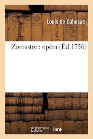 Zoroastre af De Cahusac-L, Louis De Cahusac