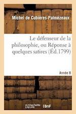 Le Defenseur de La Philosophie. Annee 8 af De Cubieres-Palmezeaux-M, Michel De Cubieres-Palmezeaux