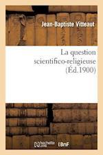 La Question Scientifico-Religieuse af Jean-Baptiste Vitteaut