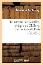 Le Cardinal de Noailles, Eveque de Chalons, Archeveque de Paris af De Barthelemy-E, Edouard Barthelemy (De)