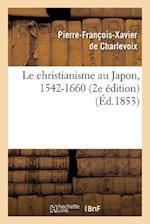 Le Christianisme Au Japon, 1542-1660 (2e Edition) af Frederic Titeux, Pierre-Francois Xavier Charlevoix (De), De Charlevoix-P-F-X