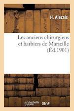 Les Anciens Chirurgiens Et Barbiers de Marseille af H. Alezais