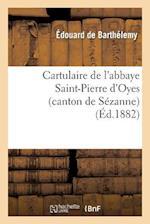 Cartulaire de L'Abbaye Saint-Pierre D'Oyes (Canton de Sezanne) af Edouard Barthelemy (De), De Barthelemy-E