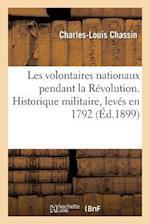 Les Volontaires Nationaux Pendant La Revolution. Historique Militaire Et Etats de Services af Leon Hennet, Charles-Louis Chassin