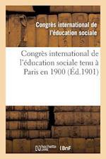 Congres International de L Education Sociale Tenu a Paris En 1900 af Congres International