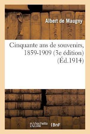 Cinquante ANS de Souvenirs, 1859-1909 (3e Edition) af Albert Maugny (De), De Maugny-A
