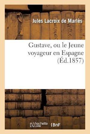 Gustave, Ou Le Jeune Voyageur En Espagne af De Marles-J, Jules Marles (LaCroix De)
