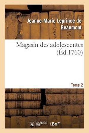 Magasin Des Adolescentes, Ou Dialogues Entre Une Sage Gouvernante. Tome 2 af Jeanne-Marie Leprince De Beaumont, Leprince De Beaumont-J-M