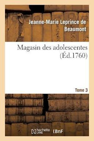 Magasin Des Adolescentes, Ou Dialogues Entre Une Sage Gouvernante. Tome 3 af Jeanne-Marie Leprince De Beaumont, Leprince De Beaumont-J-M