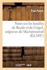 Notes Sur Les Familles de Baude Et de Coipel, Seigneurs de Macheromenil af Paul Pellot