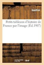 Petits Tableaux D'Histoire de France Par L'Image af Gauthier, Deschamps