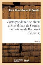 Correspondance de Henri D'Escoubleau de Sourdis, Archeveque de Bordeaux. Tome 1 af Henri D. Sourdis (De), Louis XIII, De Sourdis-H