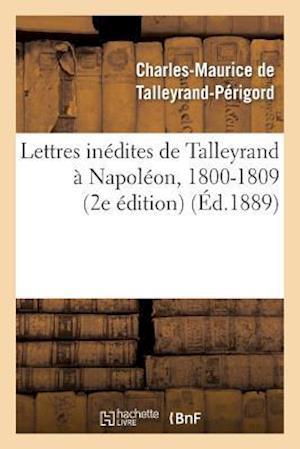 Lettres Inedites de Talleyrand a Napoleon, 1800-1809 (2e Edition) af Charles-Mauric Talleyrand-Perigord (De), De Talleyrand-Perigord-C