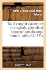 Traite Complet D'Anatomie Chirurgicale, Generale Et Topographique Du Corps Humain af Alfred-Armand-Louis-Marie Velpeau