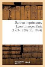 Barbou Imprimeurs, Lyon-Limoges-Paris (1524-1820) af Paul Ducourtieux