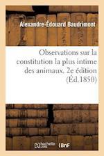 Observations Sur La Constitution La Plus Intime Des Animaux, Consideree Aux Points de Vue af Alexandre-Edouard Baudrimont