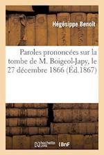 Paroles Prononcees Sur La Tombe de M. Boigeol-Japy, Le 27 Decembre 1866 af Hegesippe Benoit