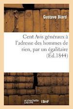 Cent Avis Generaux A L'Adresse Des Hommes de Rien, Par Un Egalitaire af Gustave Biard
