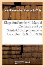 Eloge Funebre de M. Martial Coiffard af Cirot De La Ville-J-P-A, Jean-Pierre-Albert Cirot De La Ville