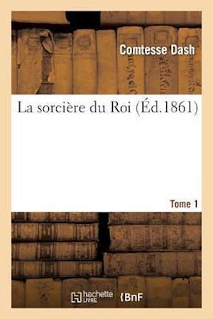 La Sorciere Du Roi. Tome 1 af Comtesse Dash