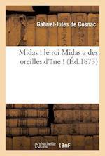 Midas ! Le Roi Midas a Des Oreilles D'Ane ! af Gabriel-Jules Cosnac (De), De Cosnac-G-J