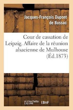 Cour de Cassation de Leipzig. Affaire de La Reunion Alsacienne de Mulhouse. Prevention af Jacques-Francois DuPont De Bussac, DuPont De Bussac-J-F