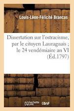 Dissertation Sur L'Ostracisme, Par Le Citoyen Lauraguais; Le 24 Vendemiaire an VI af Louis-Leon-Felicite Brancas